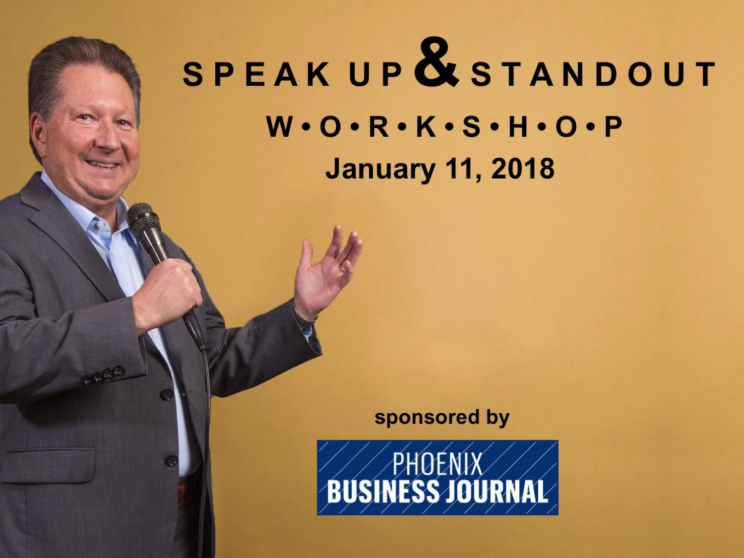 Phoenix Public Speaking Business Journal. Speak up & Standout workshop. January 11, 2018. Sponsored by Phoenix Business Journal.