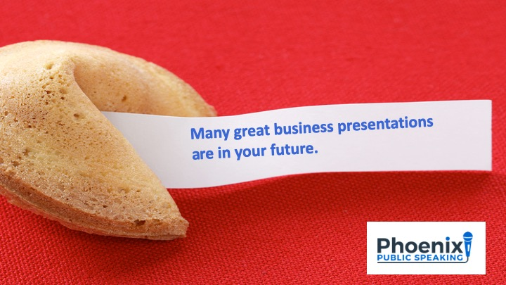 "Phoenix Public Speaking fortune cookie stating, ""Many great business presentation are in your future""."